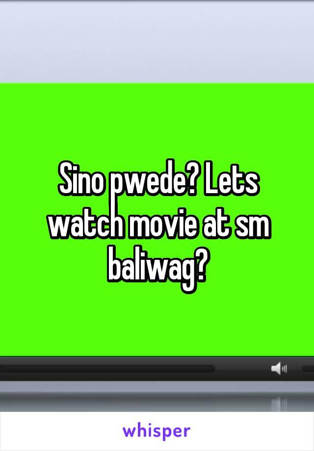 Sino pwede? Lets watch movie at sm baliwag?