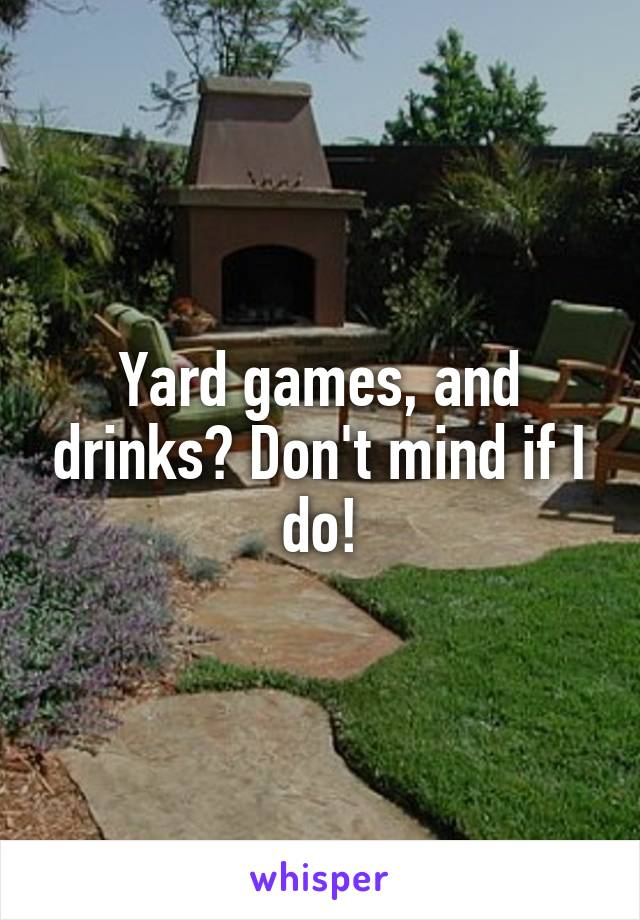 Yard games, and drinks? Don't mind if I do!