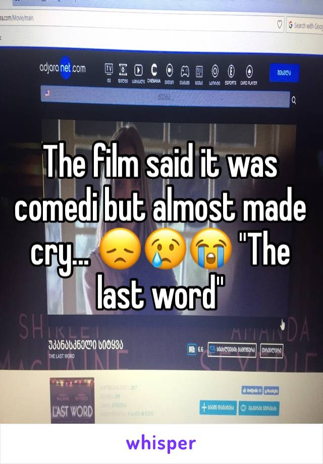 "The film said it was comedi but almost made cry... 😞😢😭 ""The last word"""