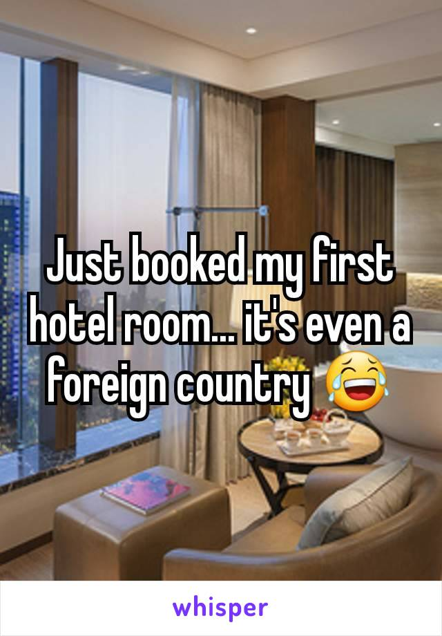 Just booked my first hotel room... it's even a foreign country 😂