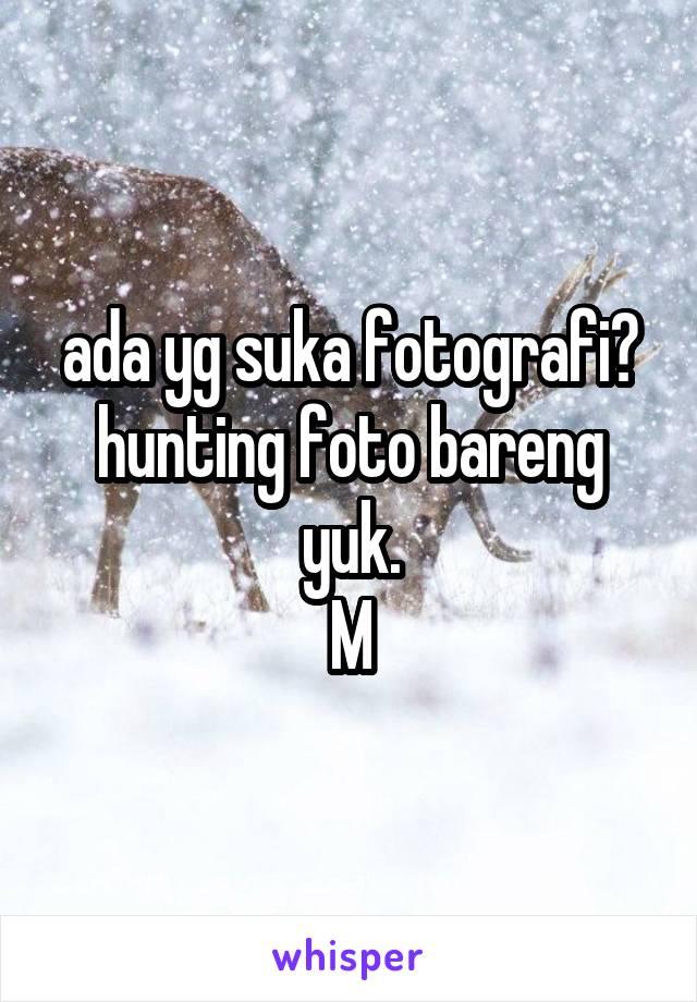 ada yg suka fotografi? hunting foto bareng yuk. M