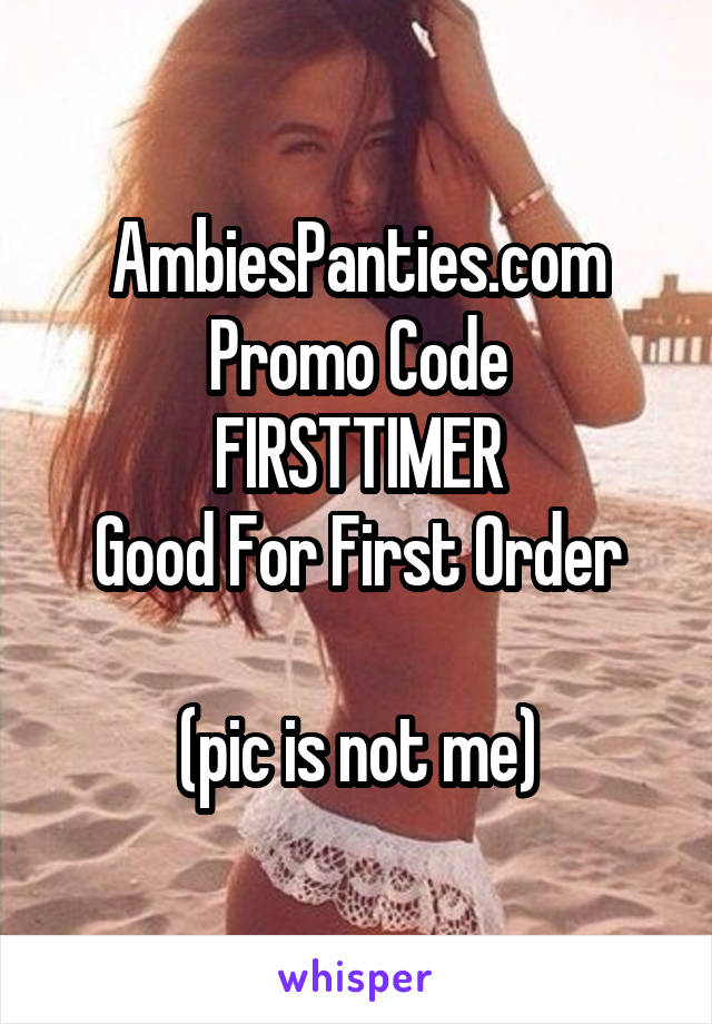 AmbiesPanties.com Promo Code FIRSTTIMER Good For First Order  (pic is not me)