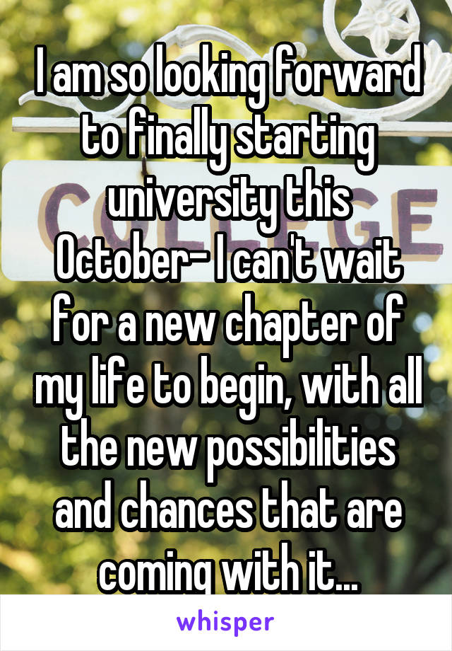 I am so looking forward to finally starting university this October- I can't wait for a new chapter of my life to begin, with all the new possibilities and chances that are coming with it...