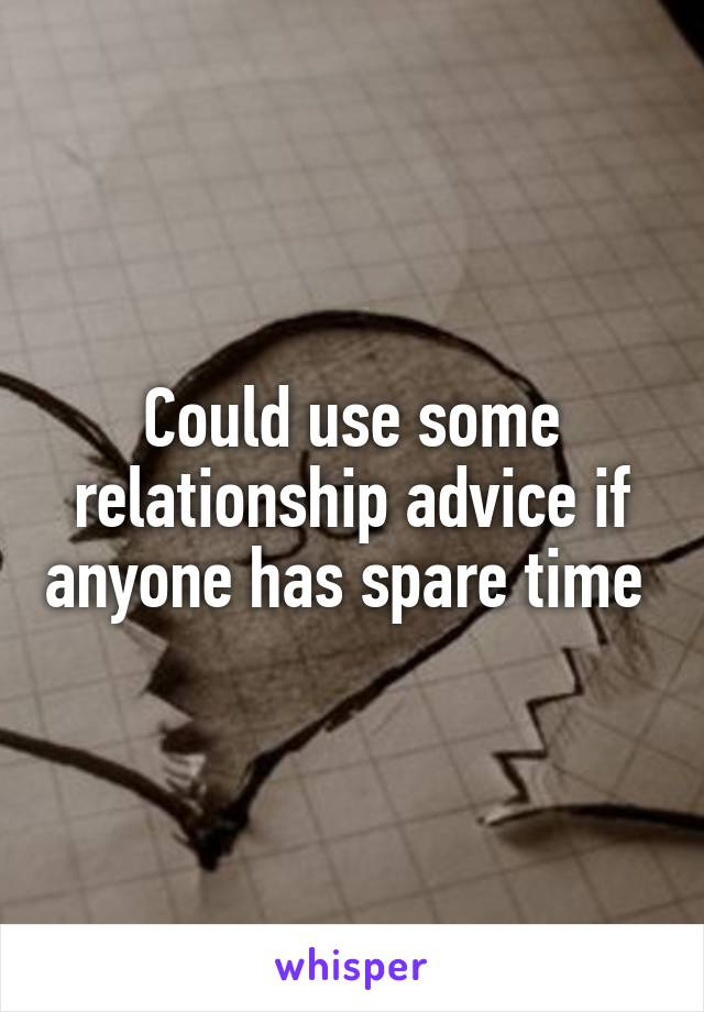 Could use some relationship advice if anyone has spare time