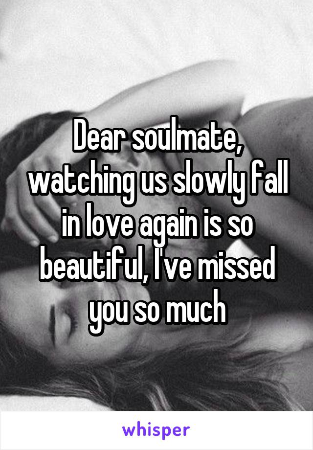 Dear soulmate, watching us slowly fall in love again is so beautiful, I've missed you so much