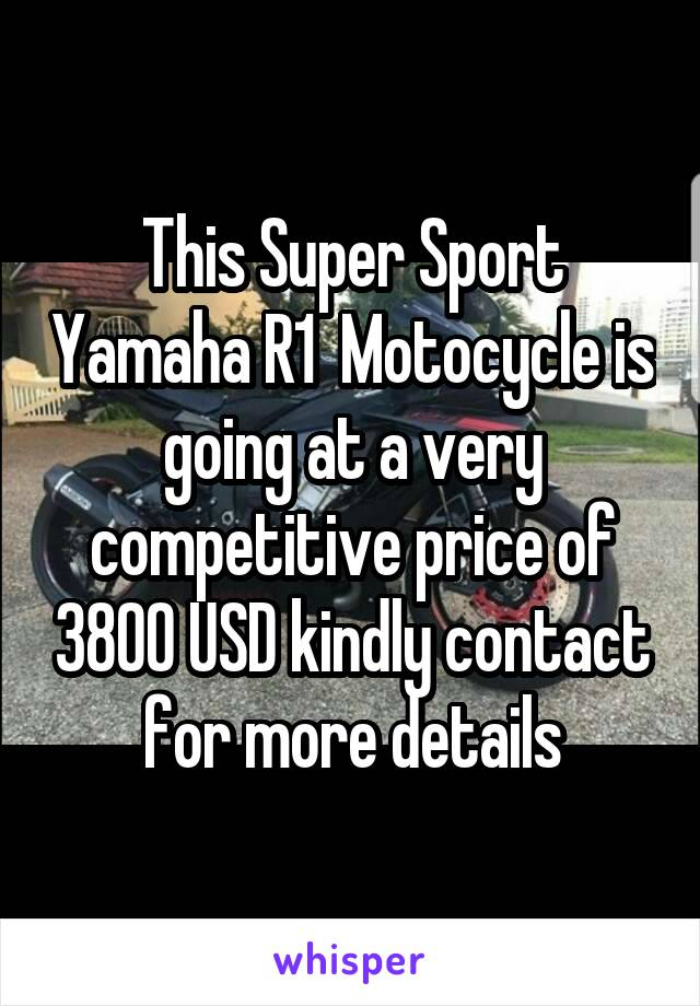 This Super Sport Yamaha R1  Motocycle is going at a very competitive price of 3800 USD kindly contact for more details