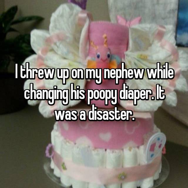 I threw up on my nephew while changing his poopy diaper. It was a disaster.
