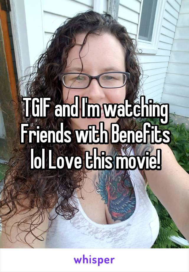 TGIF and I'm watching Friends with Benefits lol Love this movie!