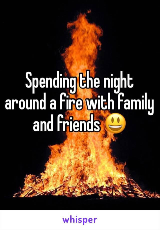 Spending the night around a fire with family and friends 😃
