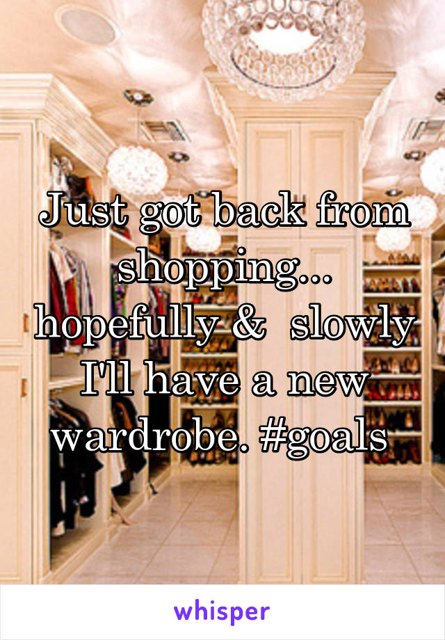 Just got back from shopping... hopefully &  slowly I'll have a new wardrobe. #goals