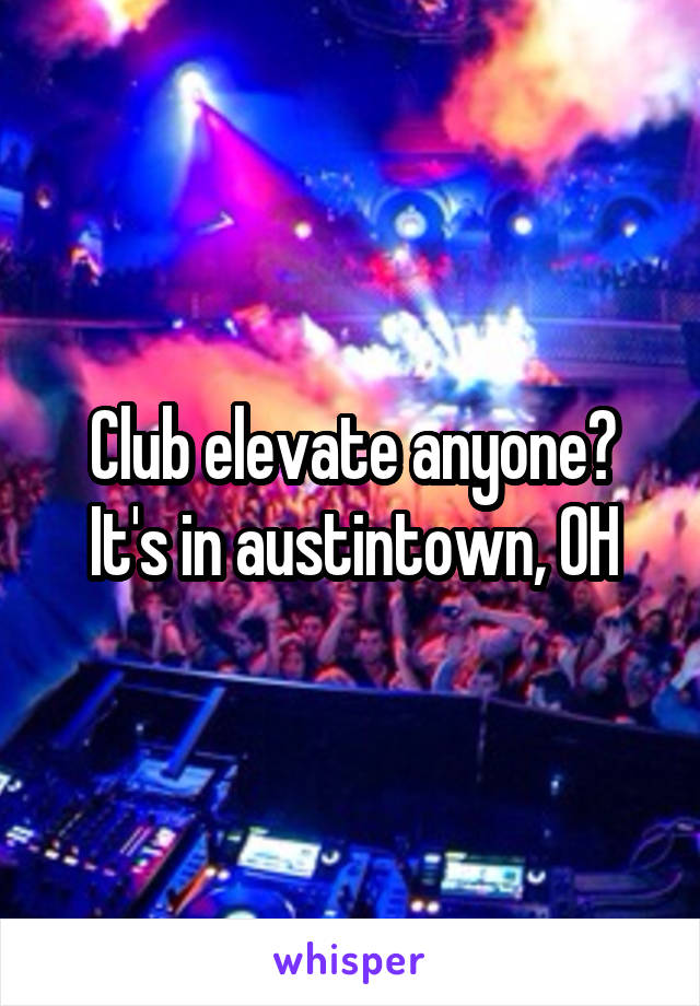 Club elevate anyone? It's in austintown, OH