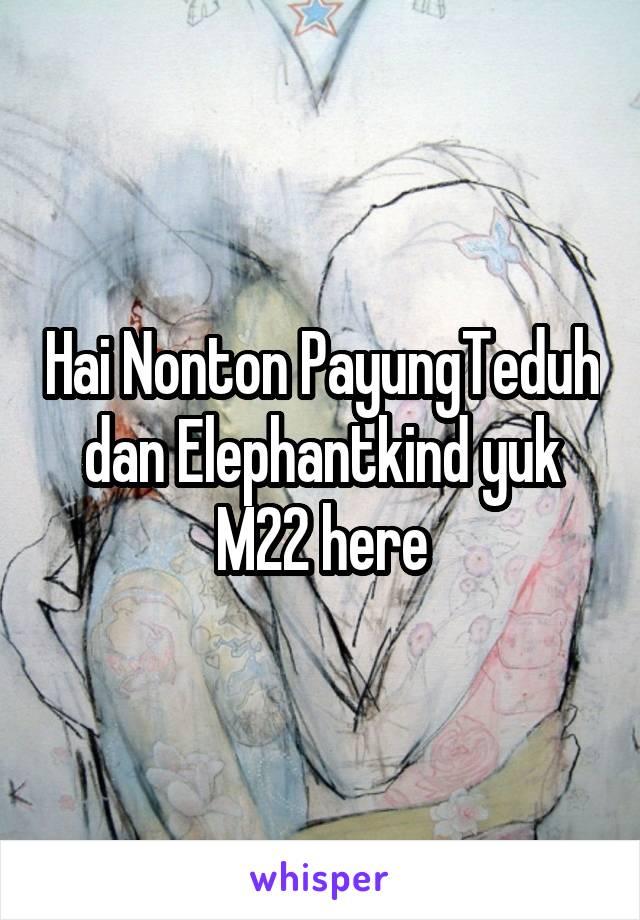 Hai Nonton PayungTeduh dan Elephantkind yuk M22 here