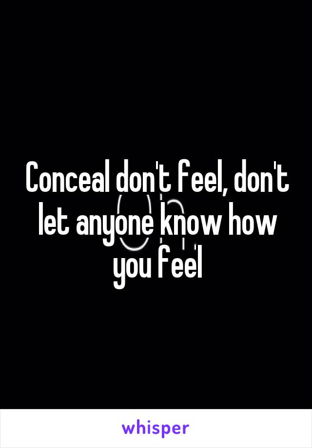 Conceal don't feel, don't let anyone know how you feel