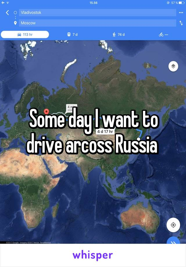 Some day I want to drive arcoss Russia