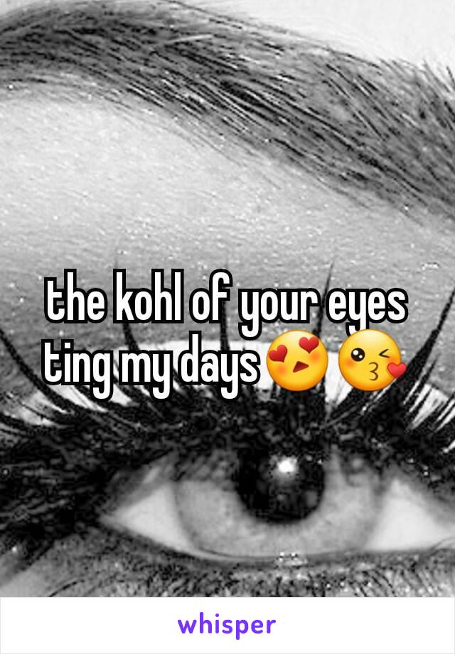 the kohl of your eyes ting my days😍😘