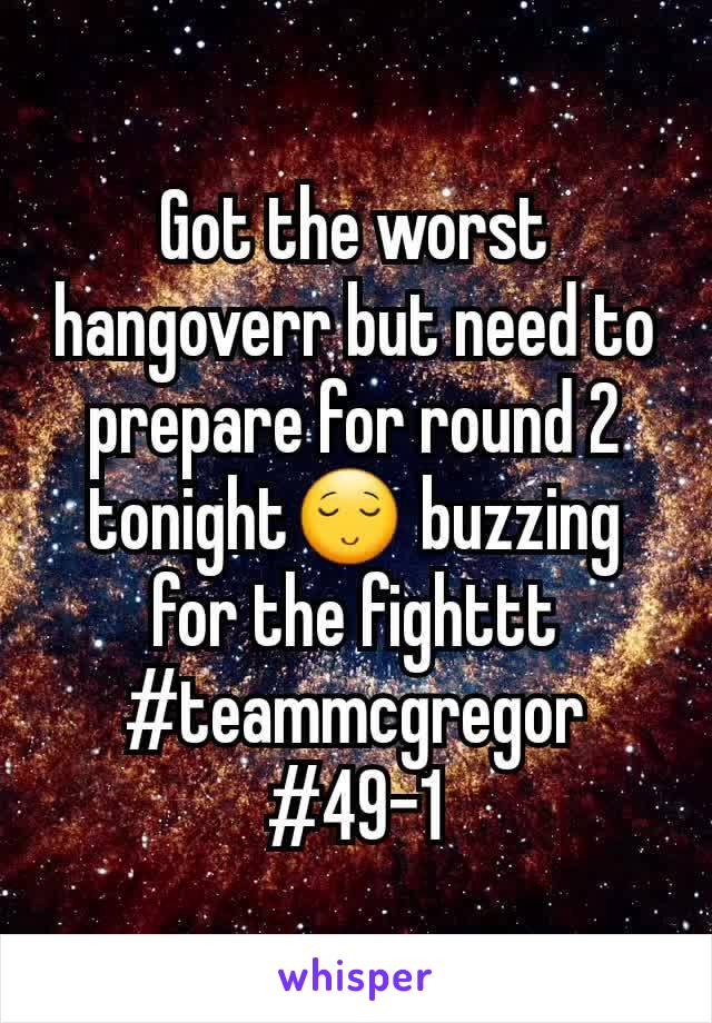 Got the worst hangoverr but need to prepare for round 2 tonight😌 buzzing for the fighttt #teammcgregor #49-1