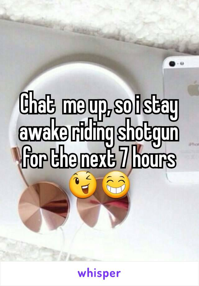 Chat  me up, so i stay awake riding shotgun for the next 7 hours 😉😁