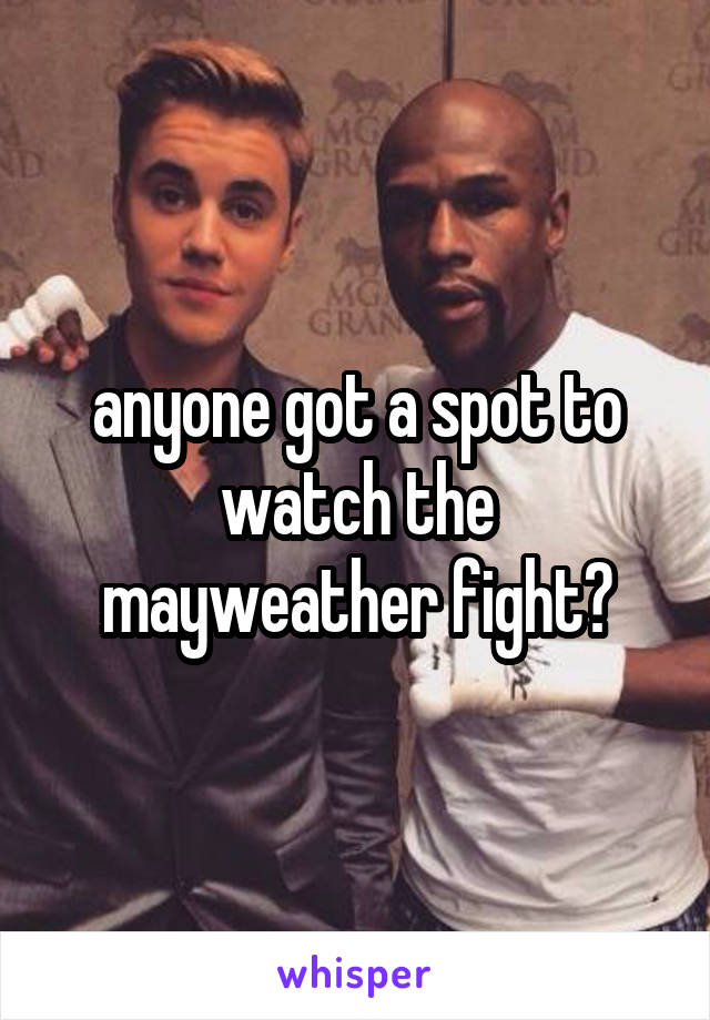anyone got a spot to watch the mayweather fight?