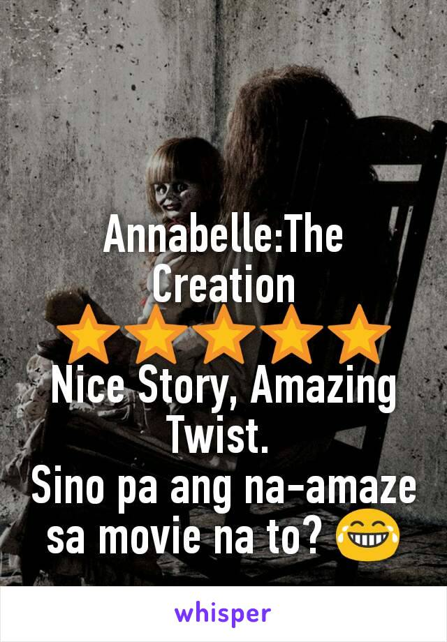 Annabelle:The Creation ⭐⭐⭐⭐⭐ Nice Story, Amazing Twist.  Sino pa ang na-amaze sa movie na to? 😂