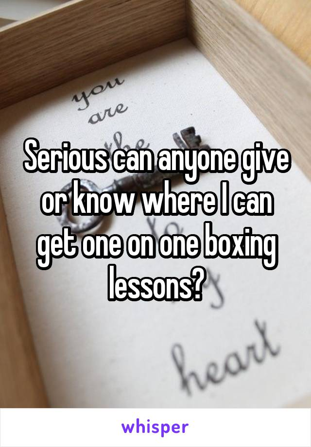 Serious can anyone give or know where I can get one on one boxing lessons?