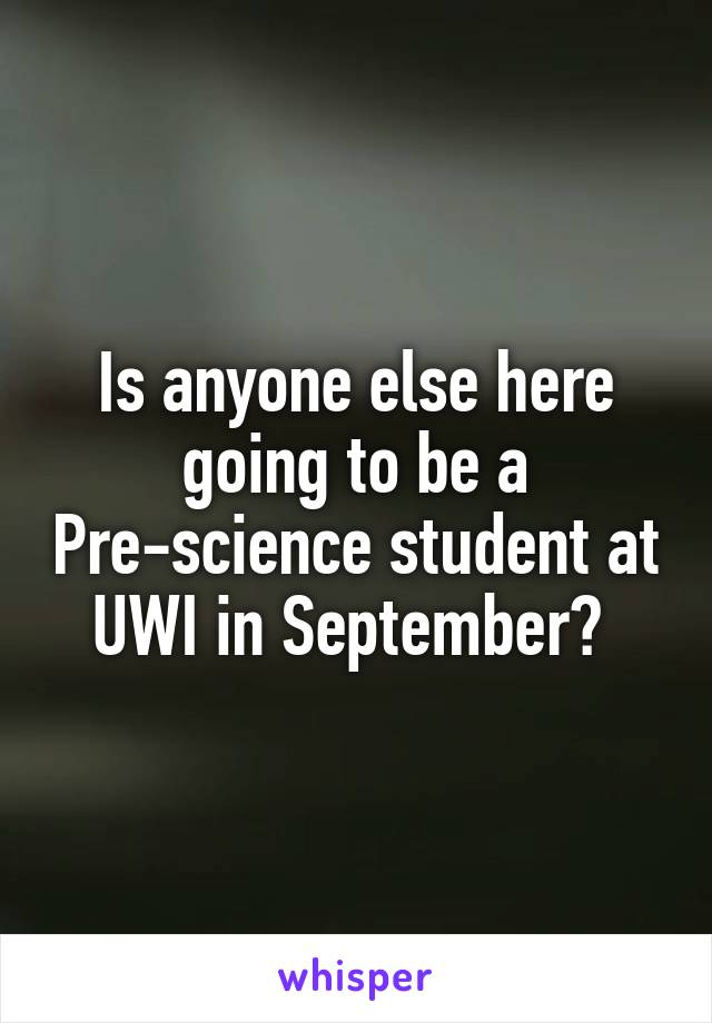 Is anyone else here going to be a Pre-science student at UWI in September?