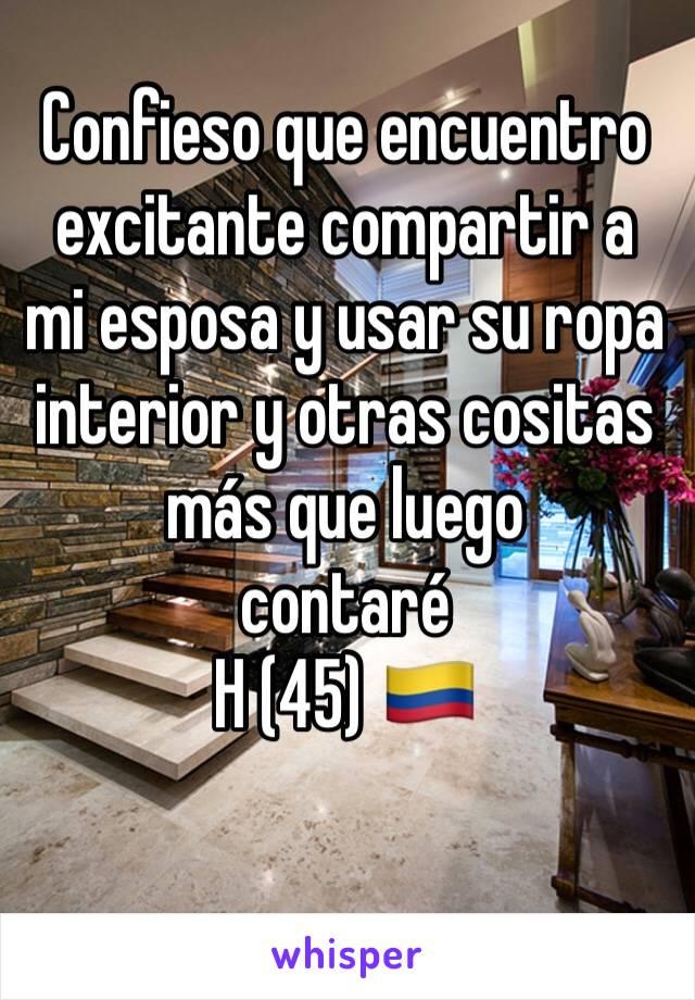 Confieso que encuentro excitante compartir a mi esposa y usar su ropa interior y otras cositas más que luego contaré   H (45) 🇨🇴