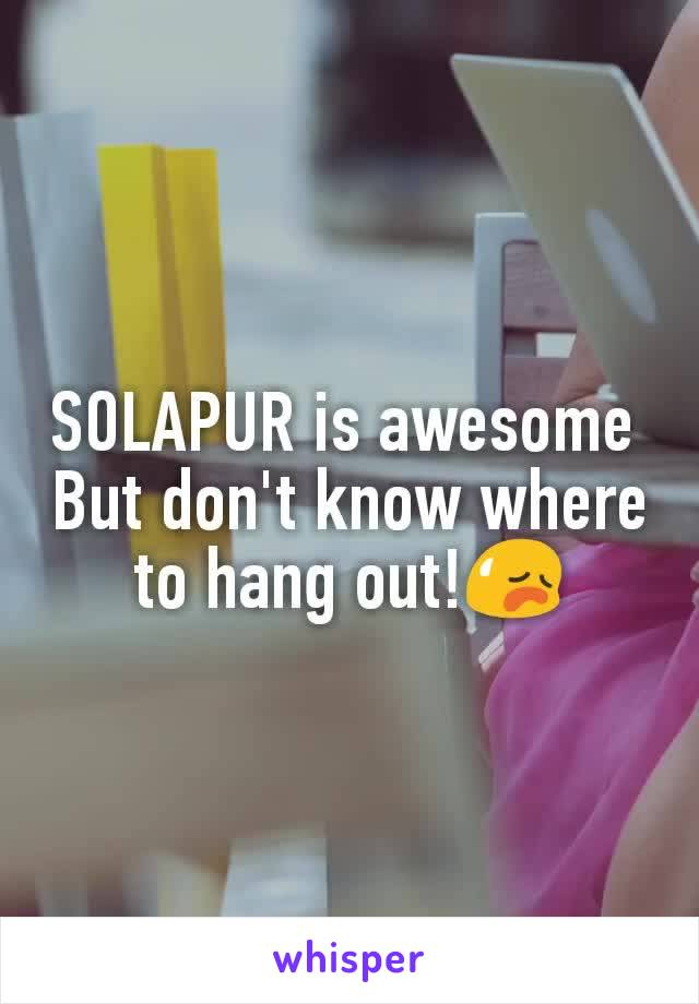 SOLAPUR is awesome  But don't know where to hang out!😥