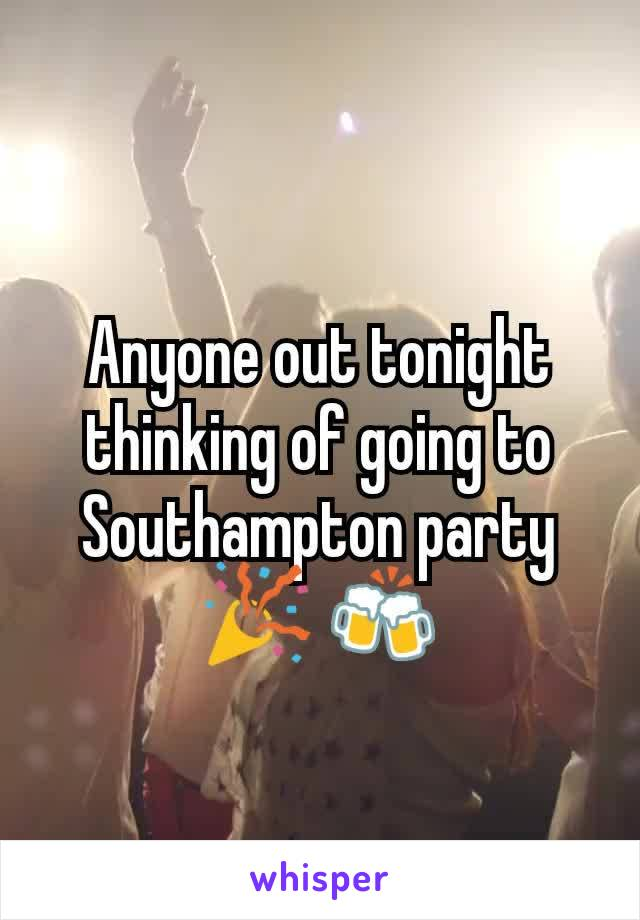 Anyone out tonight thinking of going to Southampton party🎉 🍻