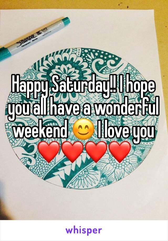 Happy Saturday!! I hope you all have a wonderful weekend 😊 I love you ❤️❤️❤️❤️