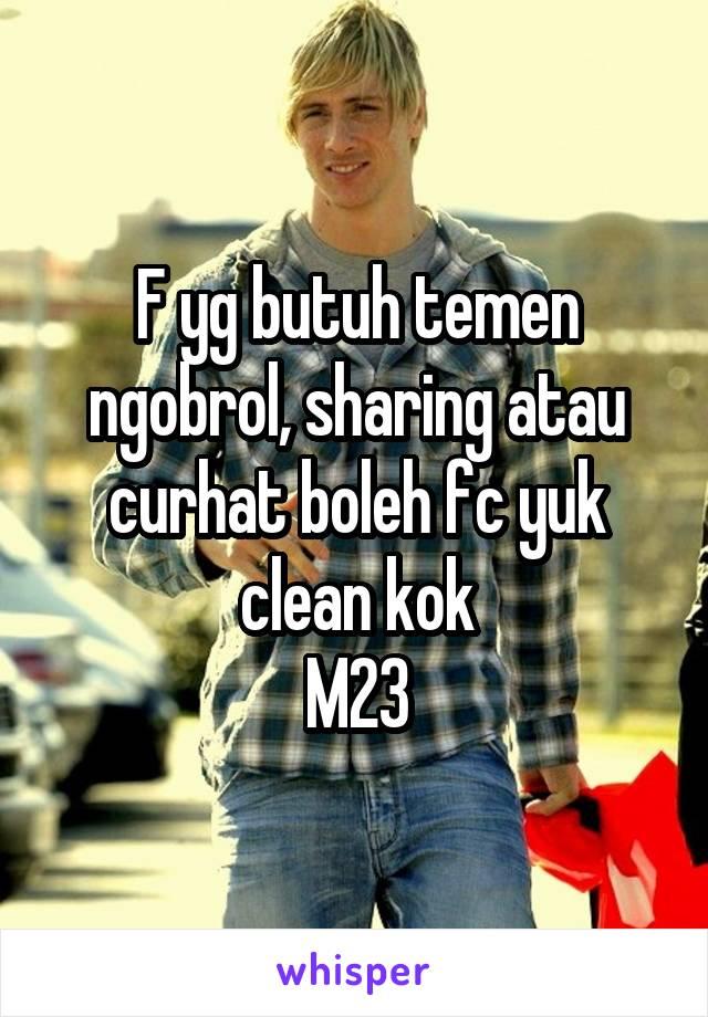 F yg butuh temen ngobrol, sharing atau curhat boleh fc yuk clean kok M23