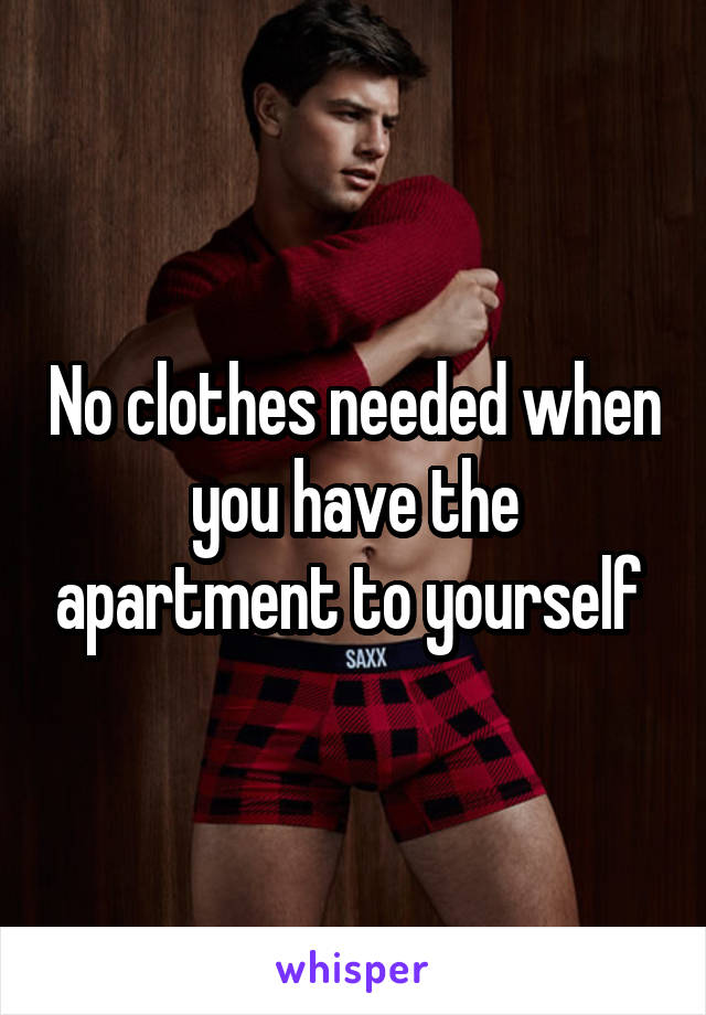 No clothes needed when you have the apartment to yourself
