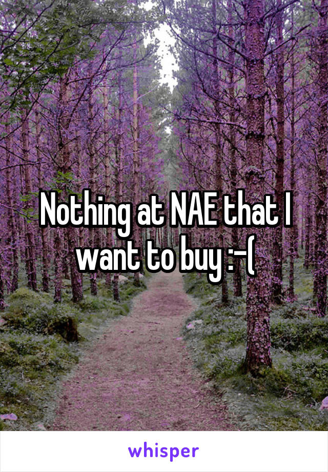Nothing at NAE that I want to buy :-(