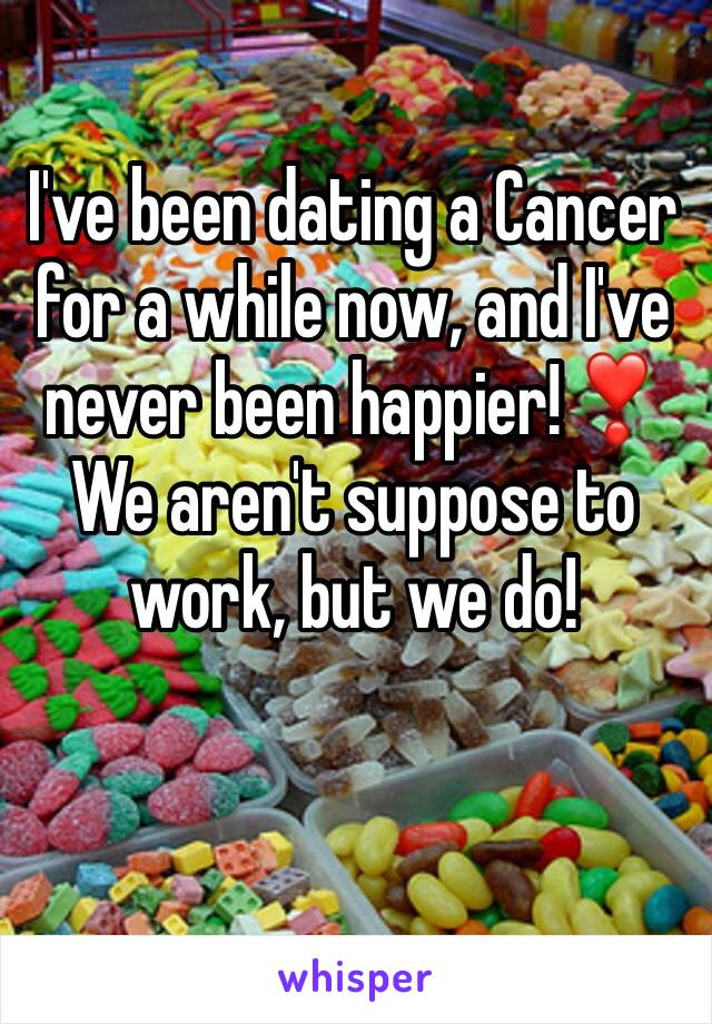 I've been dating a Cancer for a while now, and I've never been happier!❣️We aren't suppose to work, but we do!