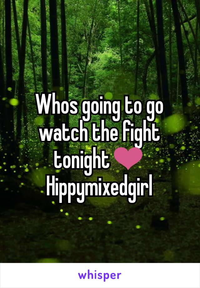 Whos going to go watch the fight tonight❤ Hippymixedgirl