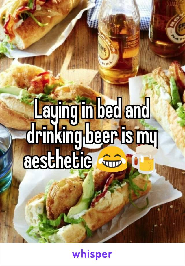 Laying in bed and drinking beer is my aesthetic 😂🍺