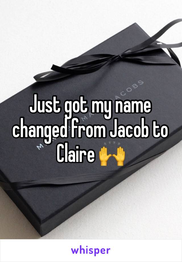 Just got my name changed from Jacob to Claire 🙌
