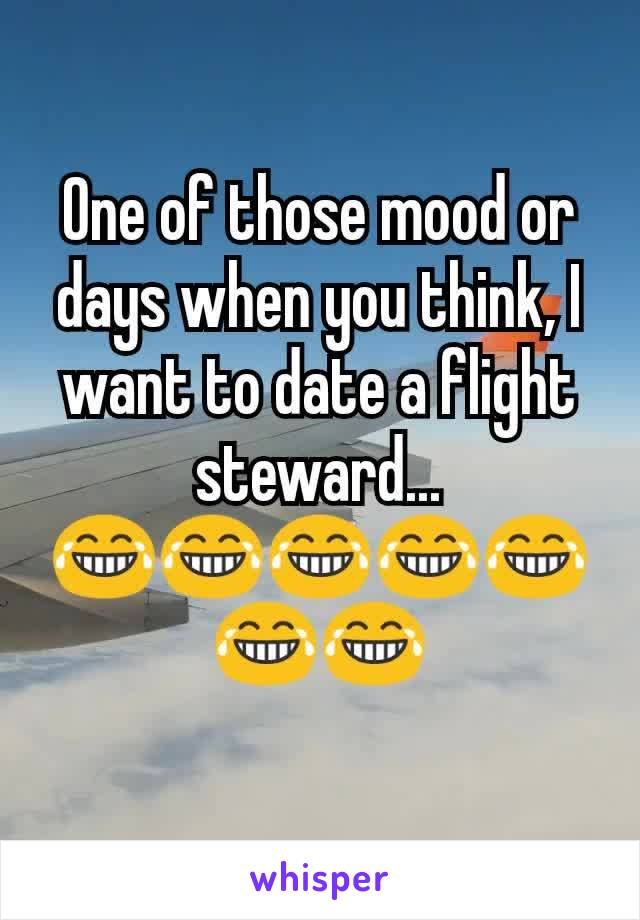 One of those mood or days when you think, I want to date a flight steward... 😂😂😂😂😂😂😂