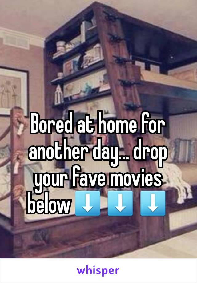 Bored at home for another day... drop your fave movies below⬇⬇⬇