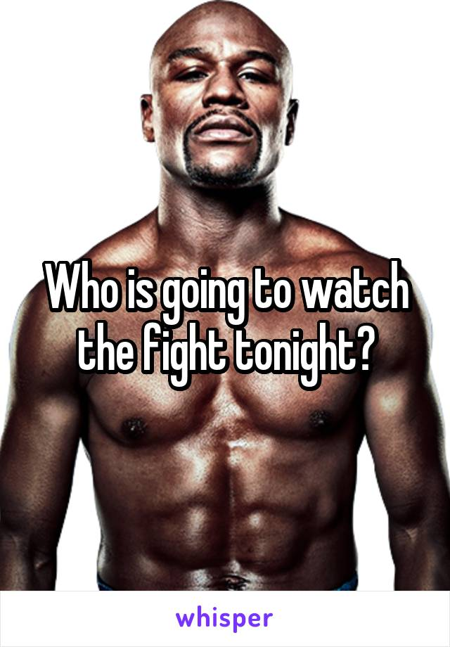 Who is going to watch the fight tonight?