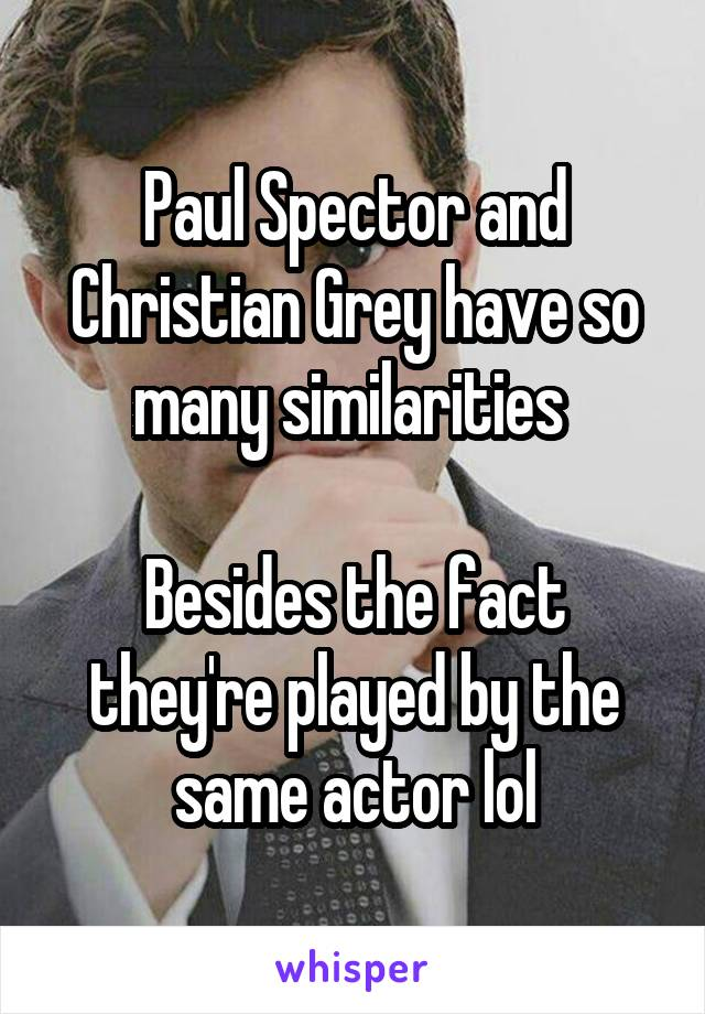Paul Spector and Christian Grey have so many similarities   Besides the fact they're played by the same actor lol
