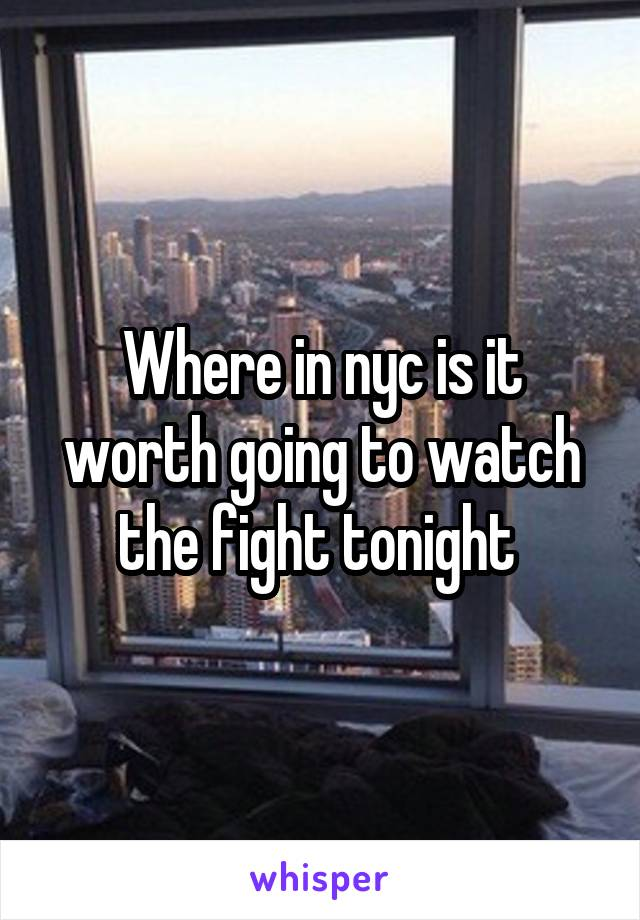 Where in nyc is it worth going to watch the fight tonight