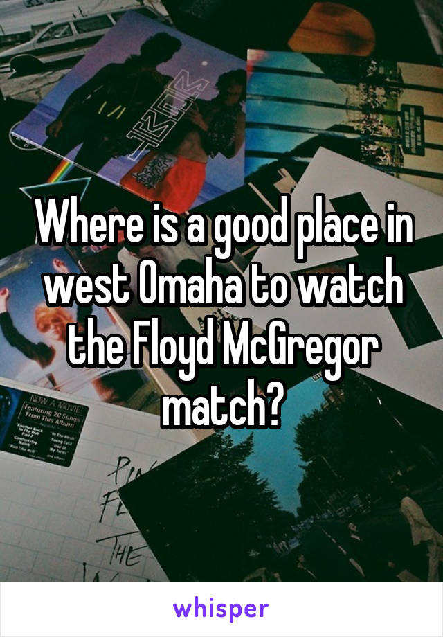 Where is a good place in west Omaha to watch the Floyd McGregor match?
