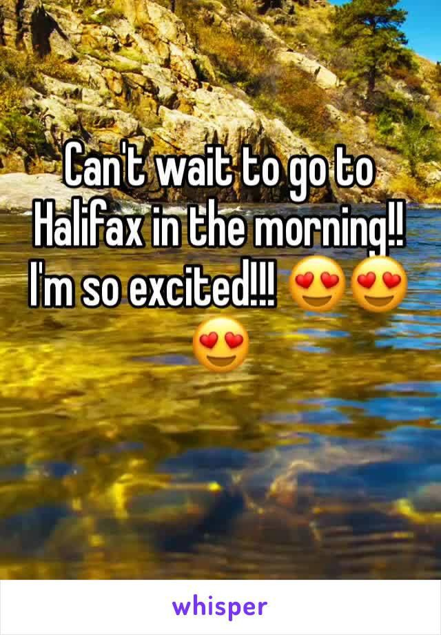 Can't wait to go to Halifax in the morning!! I'm so excited!!! 😍😍😍