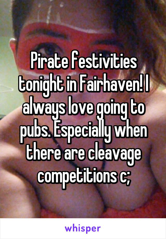 Pirate festivities tonight in Fairhaven! I always love going to pubs. Especially when there are cleavage competitions c;