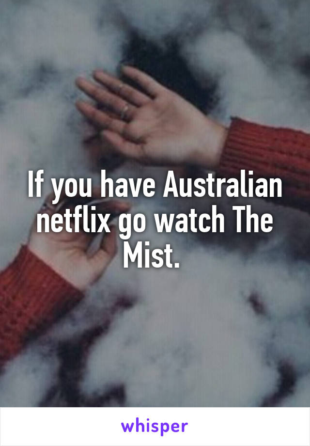 If you have Australian netflix go watch The Mist.