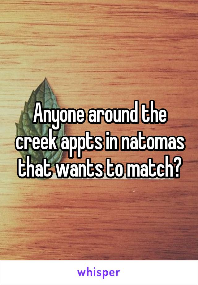 Anyone around the creek appts in natomas that wants to match?