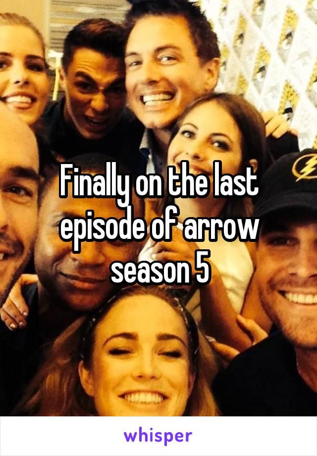 Finally on the last episode of arrow season 5