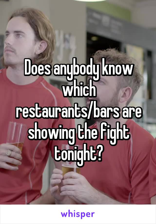 Does anybody know which restaurants/bars are showing the fight tonight?