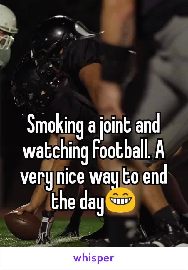 Smoking a joint and watching football. A very nice way to end the day😁