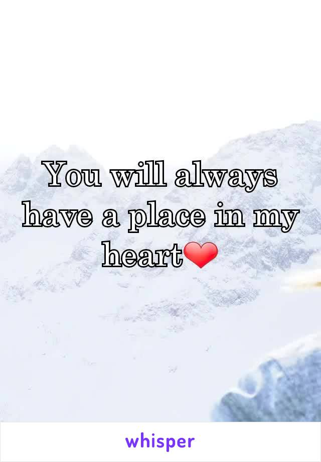 You will always have a place in my heart❤